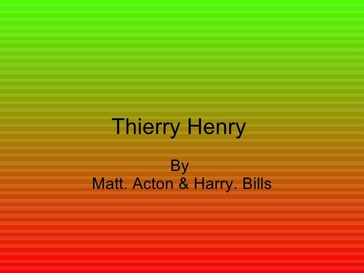 Thierry Henry  By  Matt. Acton & Harry. Bills