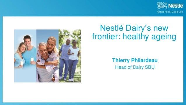 September 30th, 2013 Nestlé Investor Seminar 2013 Nestlé Dairy's new frontier: healthy ageing Thierry Philardeau Head of D...