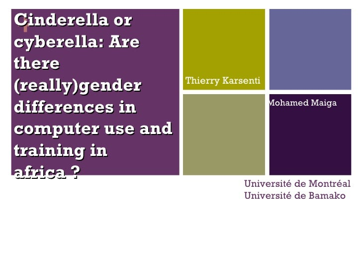 Thierry Karsenti + Cinderella or cyberella: Are there (really)gender differences in computer use and training in africa ? ...
