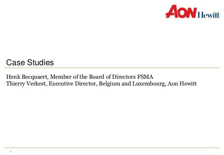 Case Studies<br />HenkBecquaert, Member of the Board of Directors FSMA<br />Thierry Verkest, Executive Director, Belgium a...