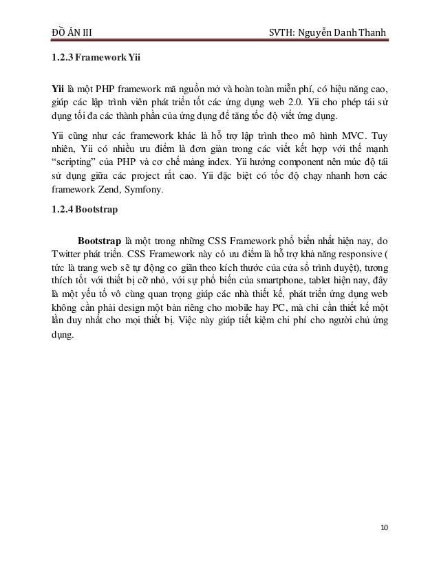 ĐỒ ÁN III SVTH: Nguyễn DanhThanh 10 1.2.3 FrameworkYii Yii là một PHP framework mã nguồn mở và hoàn toàn miễn phí, có hiệu...