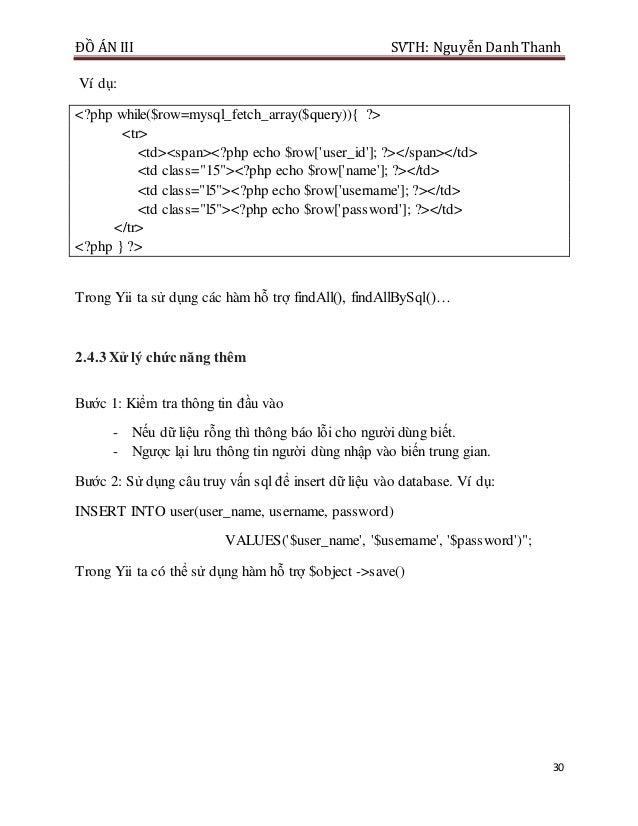ĐỒ ÁN III SVTH: Nguyễn DanhThanh 30 Ví dụ: <?php while($row=mysql_fetch_array($query)){ ?> <tr> <td><span><?php echo $row[...