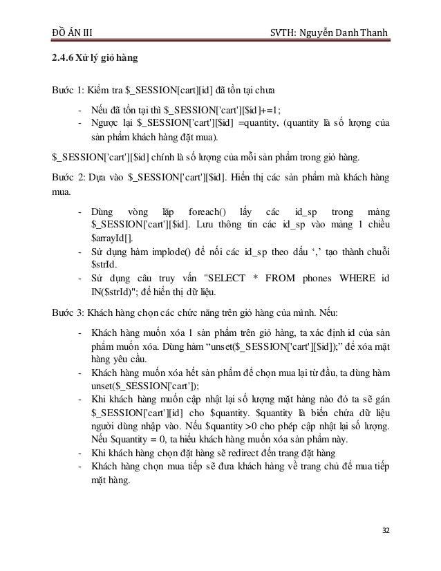 ĐỒ ÁN III SVTH: Nguyễn DanhThanh 32 2.4.6 Xử lý giỏ hàng Bước 1: Kiểm tra $_SESSION[cart][id] đã tồn tại chưa - Nếu đã tồn...