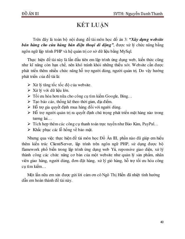 """ĐỒ ÁN III SVTH: Nguyễn DanhThanh 40 KẾT LUẬN Trên đây là toàn bộ nội dung đề tài môn học đồ án 3: """"Xây dựng website bán hà..."""