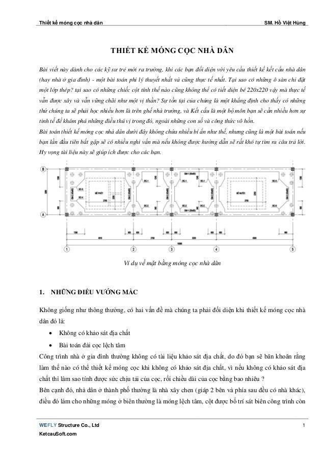 Thiết kế móng cọc nhà dân SM. Hồ Việt Hùng WEFLY Structure Co., Ltd KetcauSoft.com 1 THIẾT KẾ MÓNG CỌC NHÀ DÂN Bài viết nà...