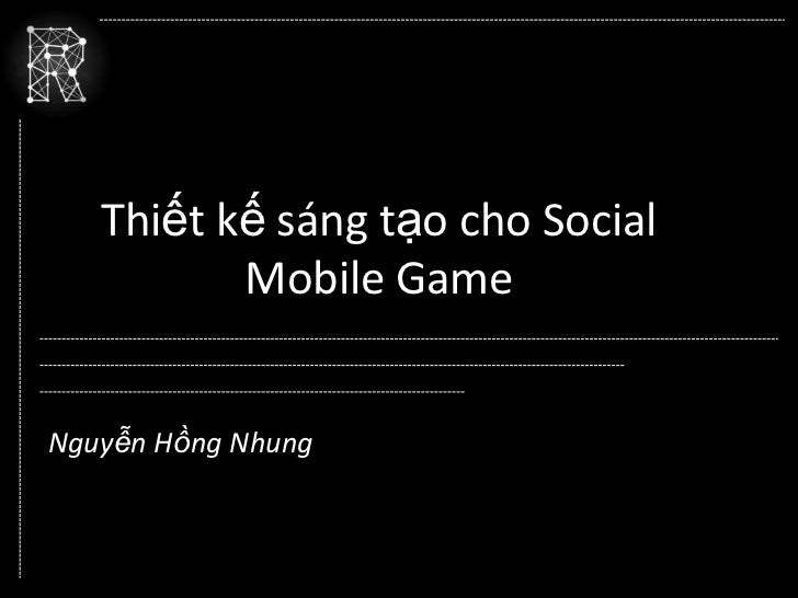Thiết kế sáng tạo cho Social          Mobile GameNguyễn Hồng Nhung