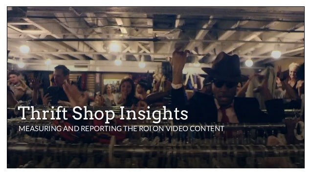 Thrift Shop InsightsMEASURING AND REPORTING THE ROI ON VIDEO CONTENT