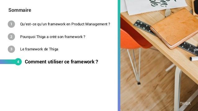 Sommaire Comment utiliser ce framework ?4 Qu'est-ce qu'un framework en Product Management ?1 Pourquoi Thiga a créé son fra...