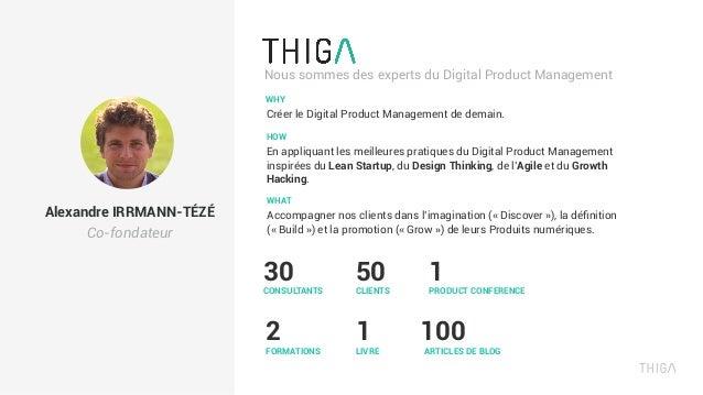 Nous sommes des experts du Digital Product Management WHY Créer le Digital Product Management de demain. HOW En appliquant...