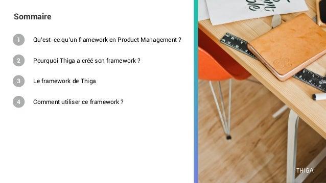 Sommaire Qu'est-ce qu'un framework en Product Management ? Comment utiliser ce framework ? Le framework de Thiga Pourquoi ...