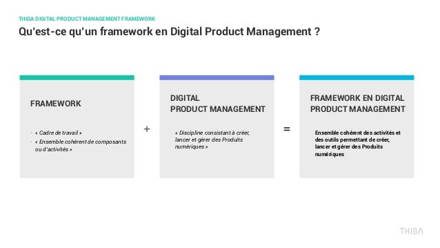 THIGA DIGITAL PRODUCT MANAGEMENT FRAMEWORK Qu'est-ce qu'un framework en Digital Product Management ? • «Cadre de travail...