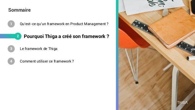 Sommaire Comment utiliser ce framework ? Le framework de Thiga 4 3 2 Qu'est-ce qu'un framework en Product Management ?1 Po...