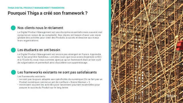 Pourquoi Thiga a créé son framework ? Nos clients nous le réclament THIGA DIGITAL PRODUCT MANAGEMENT FRAMEWORK Les étudian...