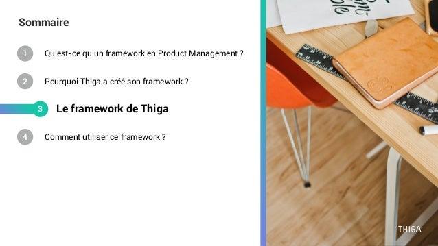 Sommaire Comment utiliser ce framework ? Le framework de Thiga 4 3 Qu'est-ce qu'un framework en Product Management ?1 Pour...