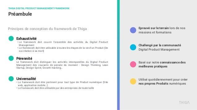 Préambule THIGA DIGITAL PRODUCT MANAGEMENT FRAMEWORK Principes de conception du framework de Thiga Exhaustivité • Le frame...