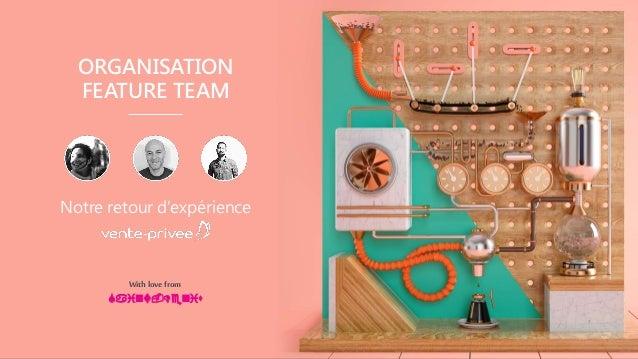 ORGANISATION FEATURE TEAM Notre retour d'expérience Withlove from Saint-Denis