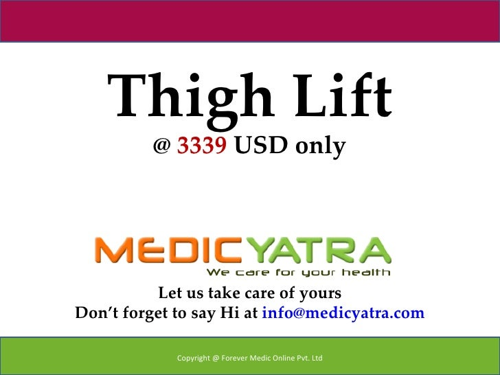 Thigh Lift          @ 3339 USD only          Let us take care of yoursDon't forget to say Hi at info@medicyatra.com       ...
