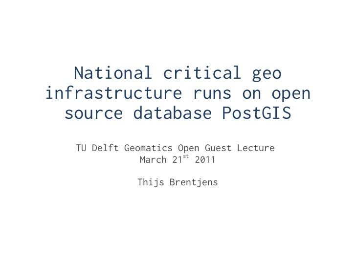 National critical geoinfrastructure runs on open  source database PostGIS   TU Delft Geomatics Open Guest Lecture         ...