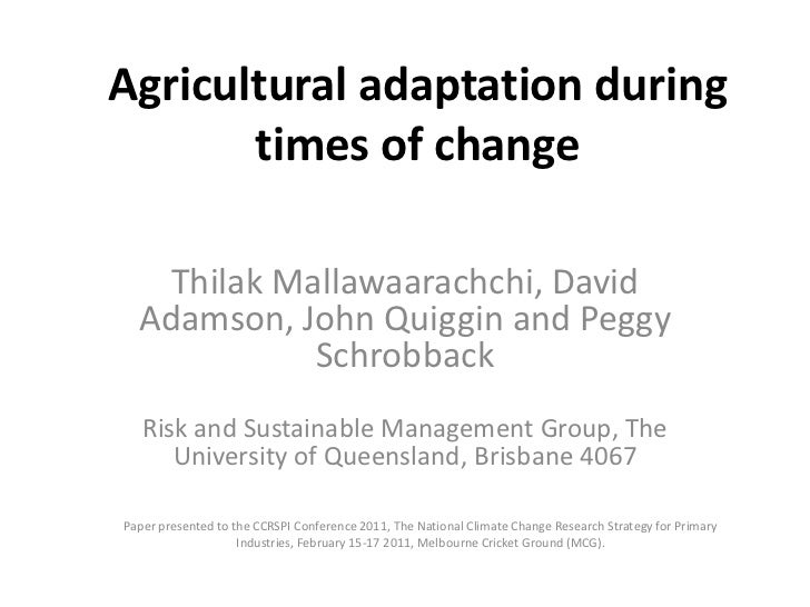 Agricultural adaptation during       times of change    Thilak Mallawaarachchi, David  Adamson, John Quiggin and Peggy    ...