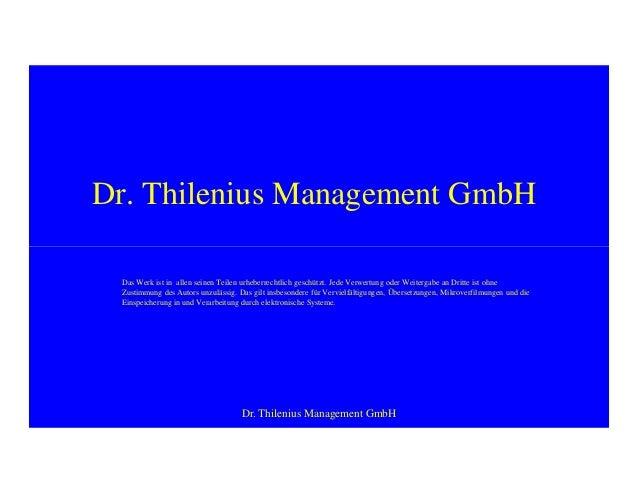 Dr. Thilenius Management GmbH Dr. Thilenius Management GmbH Das Werk ist in allen seinen Teilen urheberrechtlich geschützt...