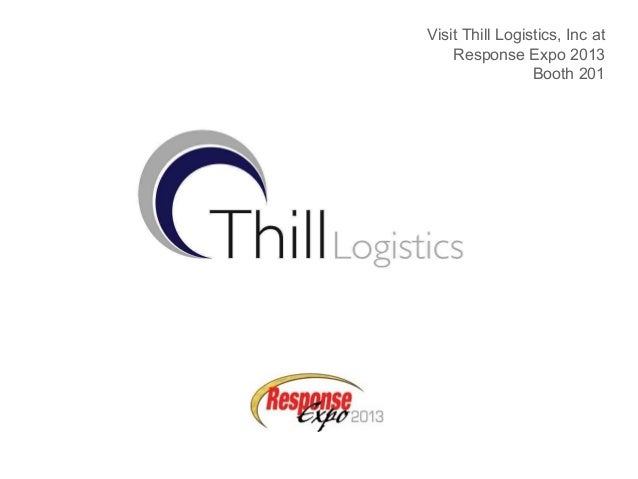 Visit Thill Logistics, Inc at    Response Expo 2013                 Booth 201