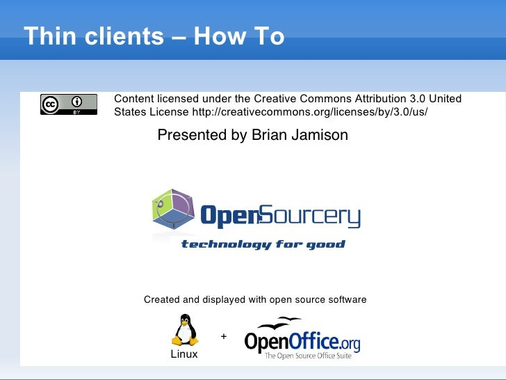 Thin Clients How To Created and displayed with open source software + Linux Presented by Brian Jamison Thin clients – How ...