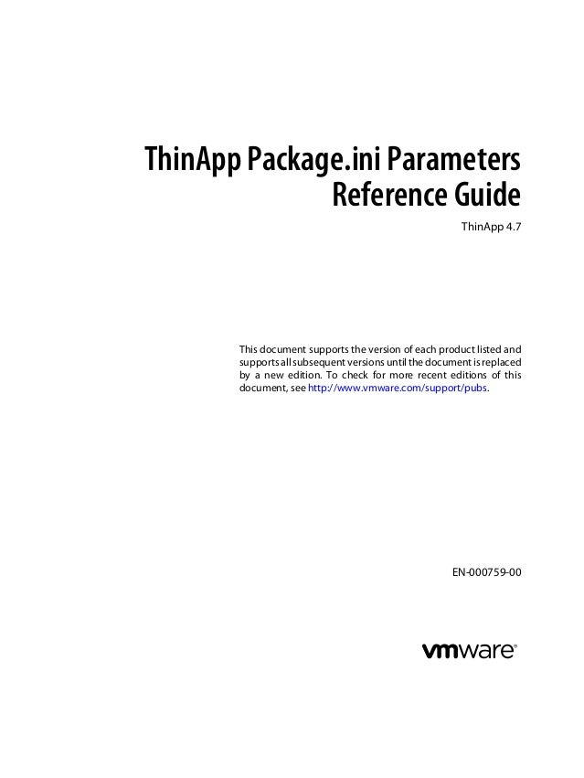 ThinApp Package.ini Parameters Reference Guide ThinApp 4.7  This document supports the version of each product listed and ...