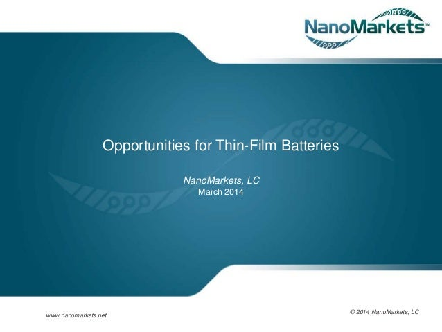 wwwecisolutionscom Opportunities for Thin-Film Batteries NanoMarkets, LC March 2014 © 2014 NanoMarkets, LC www.nanomarkets...