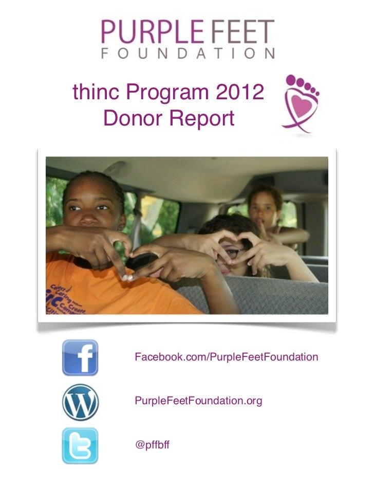 thinc Program 2012    Donor Report     Facebook.com/PurpleFeetFoundation     PurpleFeetFoundation.org     @pffbff