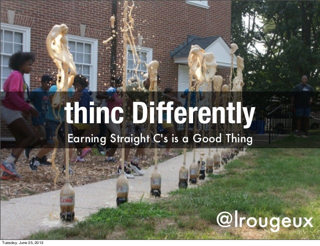 @lrougeuxthinc DifferentlyEarning Straight Cs is a Good ThingTuesday, June 25, 2013