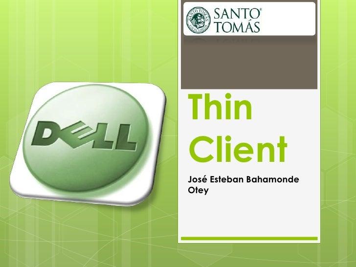 Thin Client<br />José Esteban Bahamonde Otey<br />