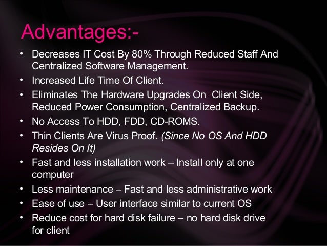 the advantages and disadvantages of thick and thin client architecture Read more about the pros and cons of thin clients thin clients are user friendly, cost effective and have a long span read more about the pros and cons of thin clients a-a a+ use open sans font pros and cons of thin clients updated: nov 11, 2014 page 1 of 1 contents.