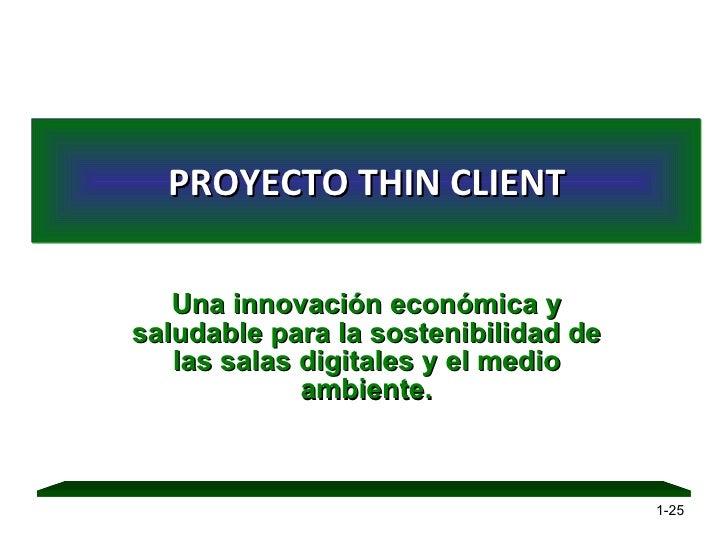PROYECTO THIN CLIENT Una innovación económica y saludable para la sostenibilidad de las salas digitales y el medio ambient...