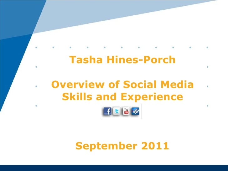 Tasha Hines-Porch Overview of Social Media Skills and Experience September 2011