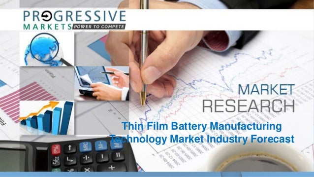 Thin Film Battery Manufacturing Technology Market Industry Forecast