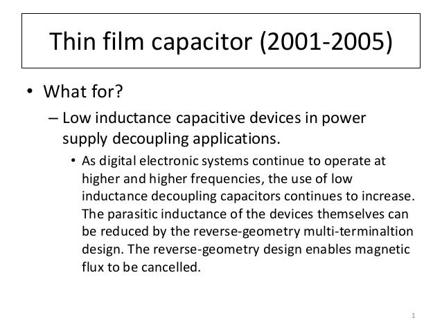 Thin film capacitor (2001-2005) • What for? – Low inductance capacitive devices in power supply decoupling applications. •...