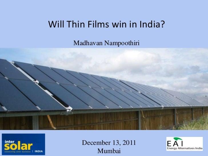 Will Thin Films win in India?      Madhavan Nampoothiri        December 13, 2011            Mumbai