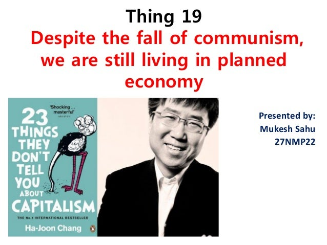 Thing 19 Despite the fall of communism, we are still living in planned economy  Presented by:  Mukesh Sahu  27NMP22