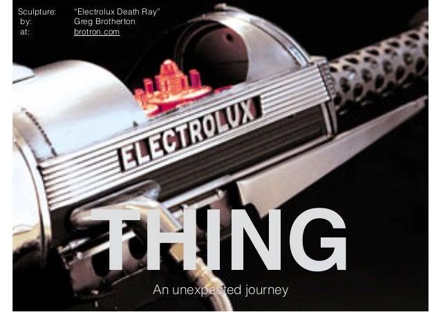 """THINGAn unexpected journey Sculpture: """"Electrolux Death Ray""""  by: Greg Brotherton at: brotron.com"""