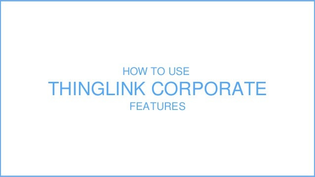 HOW TO USE THINGLINK CORPORATE FEATURES