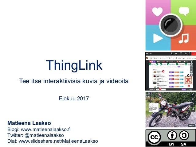 ThingLink Tee itse interaktiivisia kuvia ja videoita Elokuu 2017 Matleena Laakso Blogi: www.matleenalaakso.fi Twitter: @ma...