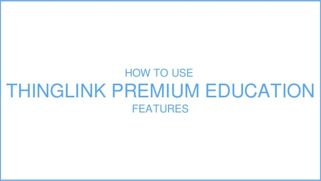 HOW TO USE THINGLINK PREMIUM EDUCATION FEATURES