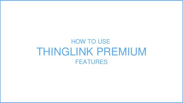 HOW TO USE THINGLINK PREMIUM FEATURES