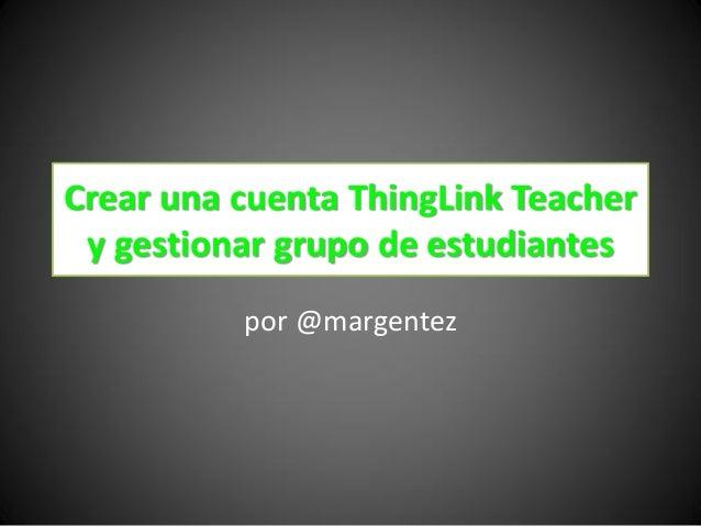 Crear una cuenta ThingLink Teacher y gestionar grupo de estudiantes por @margentez