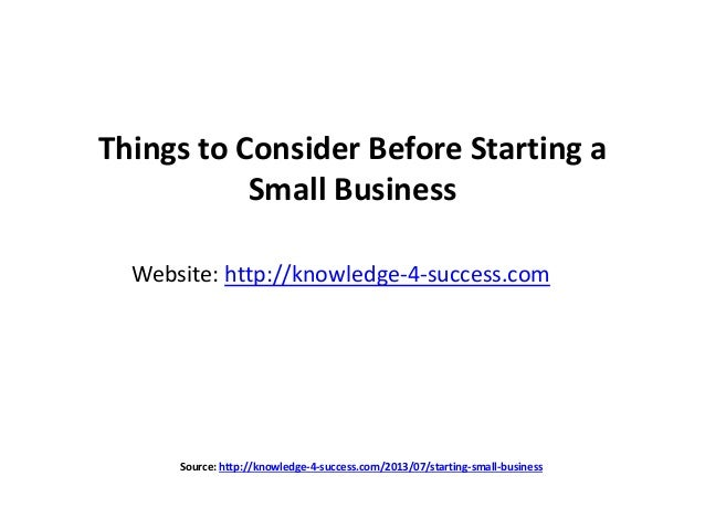 Things to Consider Before Starting a Small Business Website: http://knowledge-4-success.com Source: http://knowledge-4-suc...