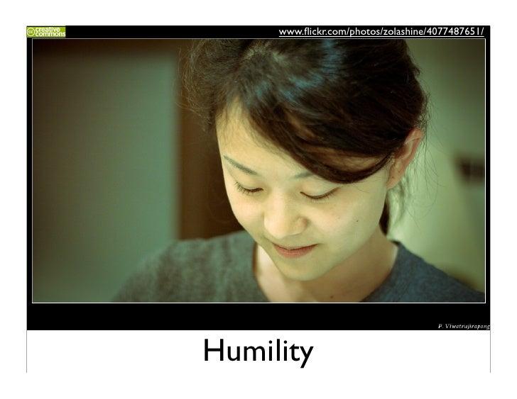 www.flickr.com/photos/zolashine/4077487651/     Humility