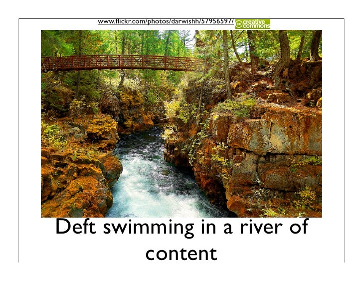 www.flickr.com/photos/darwishh/57956597/     Deft swimming in a river of          content