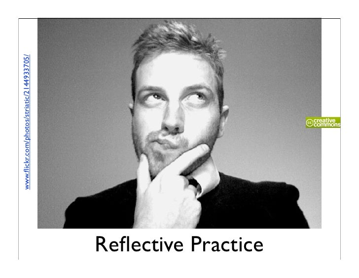 www.flickr.com/photos/striatic/2144933705/     Reflective Practice