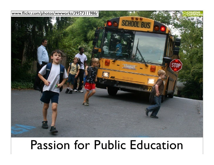 www.flickr.com/photos/wwworks/3957311986/             Passion for Public Education