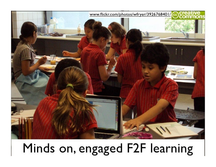 www.flickr.com/photos/wfryer/3926768401/     Minds on, engaged F2F learning